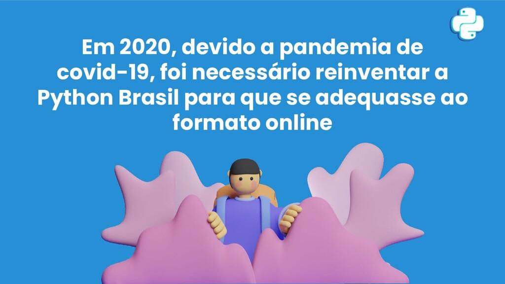 Em 2020, devido a pandemia de covid-19, foi nec...