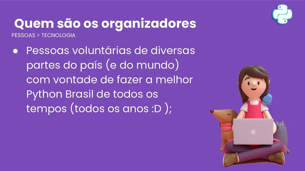 Quem são os organizadores PESSOAS > TECNOLOGIA ...