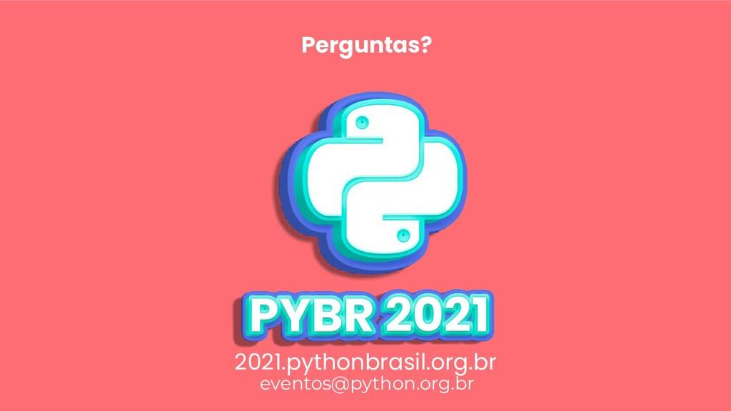 eventos@python.org.br 2021.pythonbrasil.org.br ...