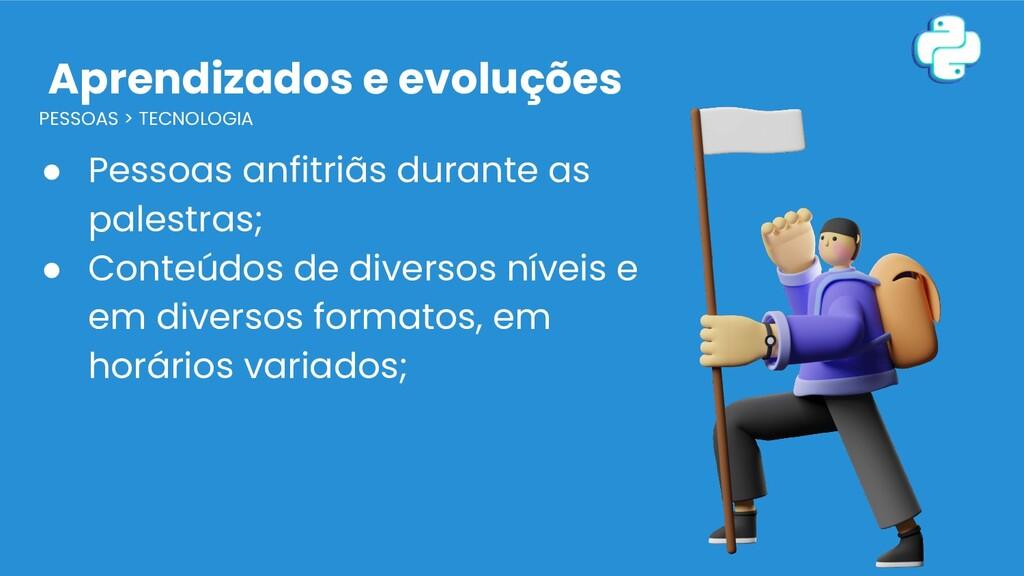 Aprendizados e evoluções PESSOAS > TECNOLOGIA ●...
