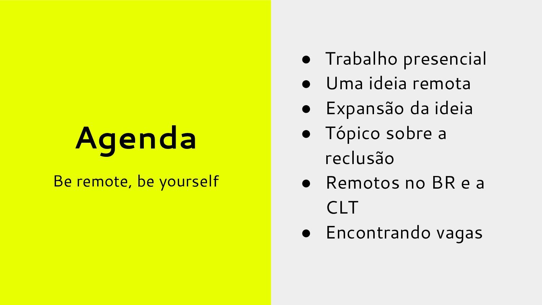 Agenda ● Trabalho presencial ● Uma ideia remota...