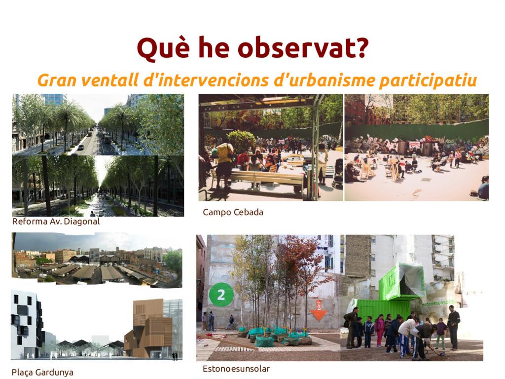 Què he observat? Plaça Gardunya Reforma Av. Dia...