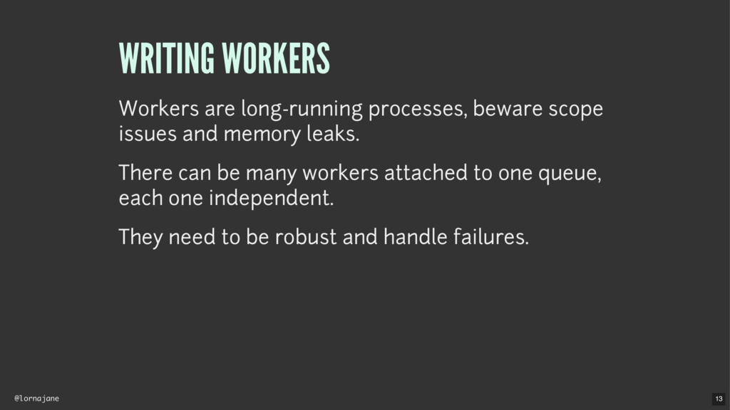 @lornajane WRITING WORKERS Workers are long-run...
