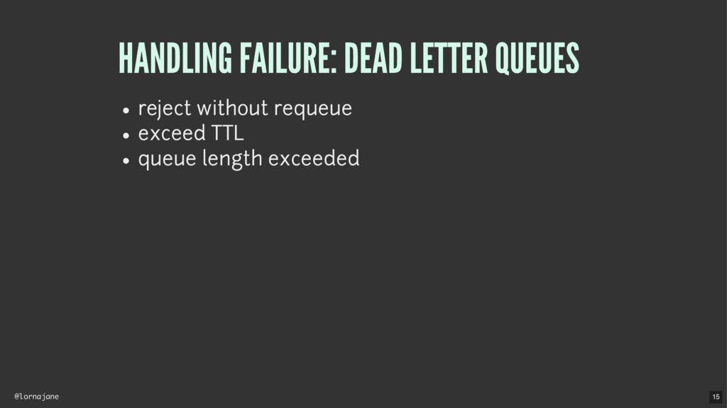 @lornajane HANDLING FAILURE: DEAD LETTER QUEUES...