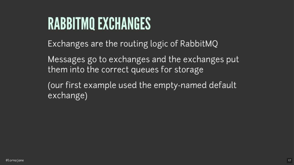 @lornajane RABBITMQ EXCHANGES Exchanges are the...