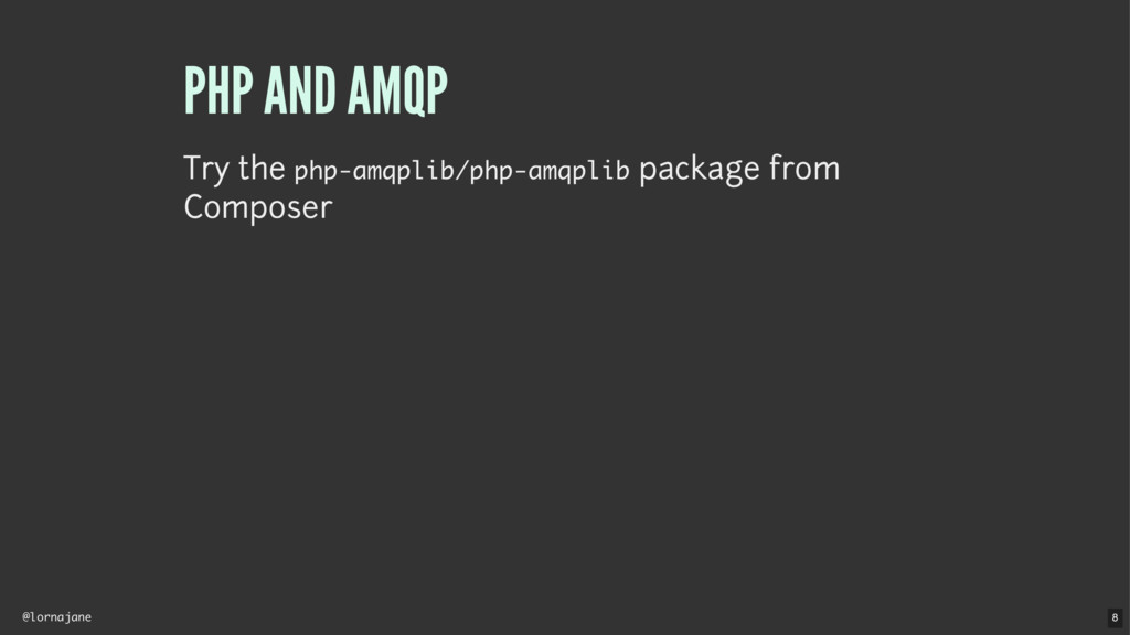 @lornajane PHP AND AMQP Try the php-amqplib/php...