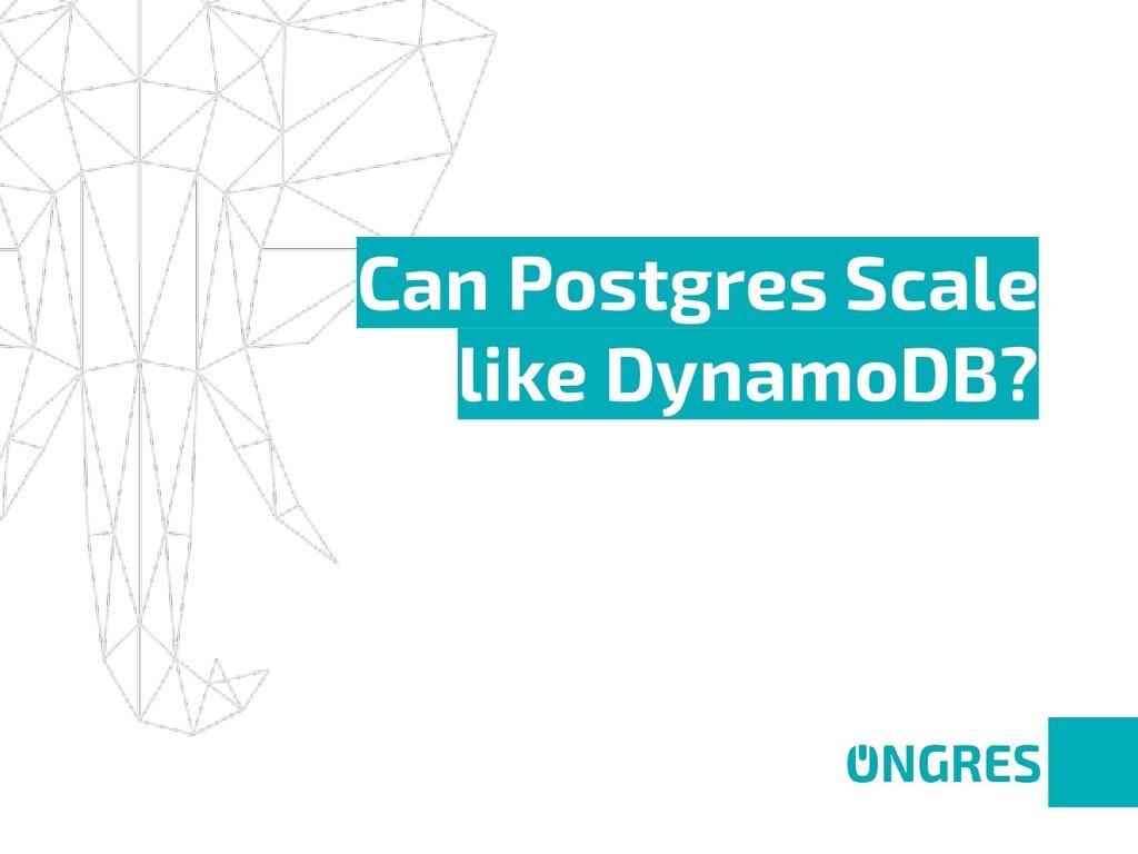 Can Postgres Scale like DynamoDB?