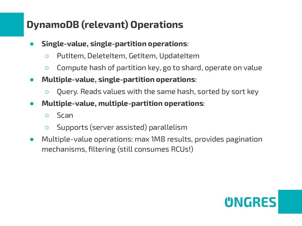 DynamoDB (relevant) Operations ● Single-value, ...