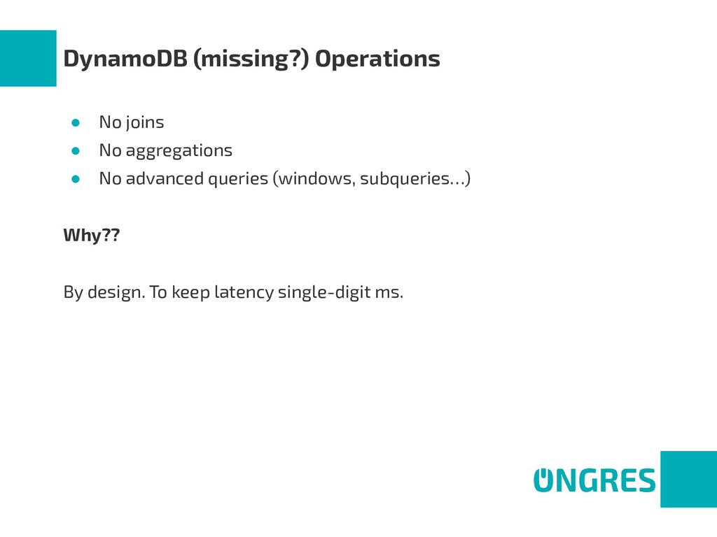 DynamoDB (missing?) Operations ● No joins ● No ...