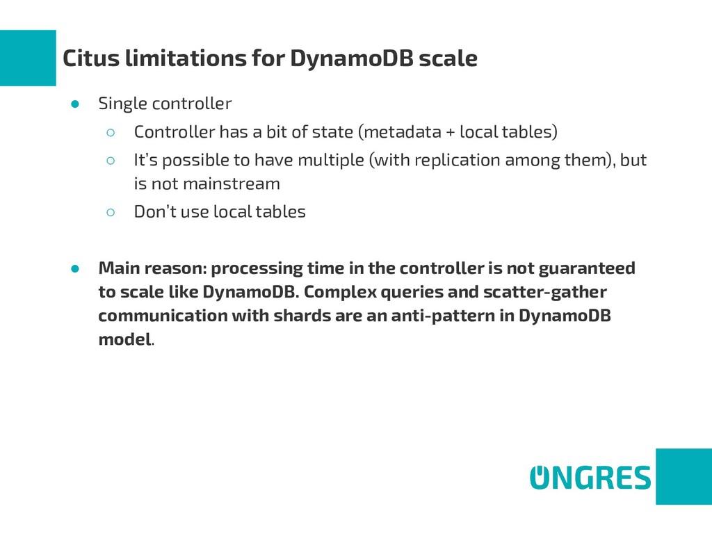 Citus limitations for DynamoDB scale ● Single c...