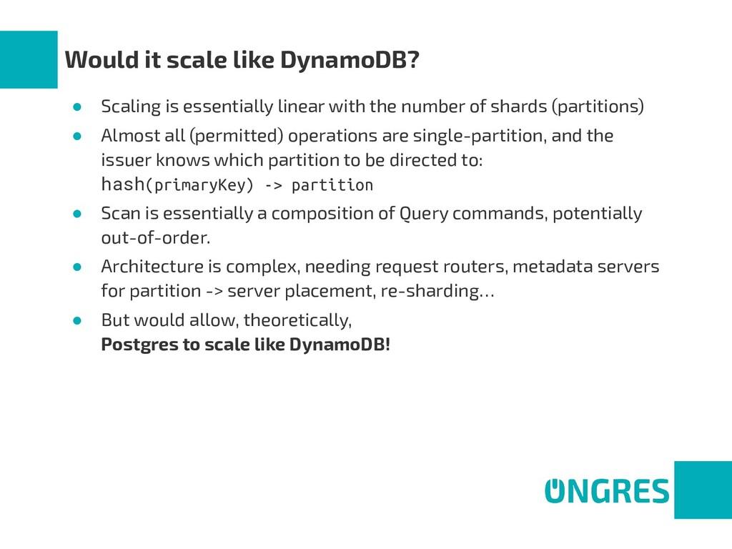 Would it scale like DynamoDB? ● Scaling is esse...