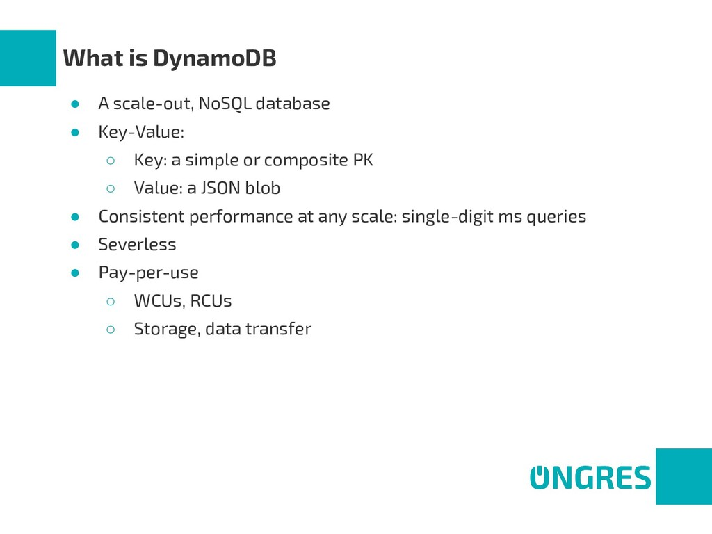 What is DynamoDB ● A scale-out, NoSQL database ...