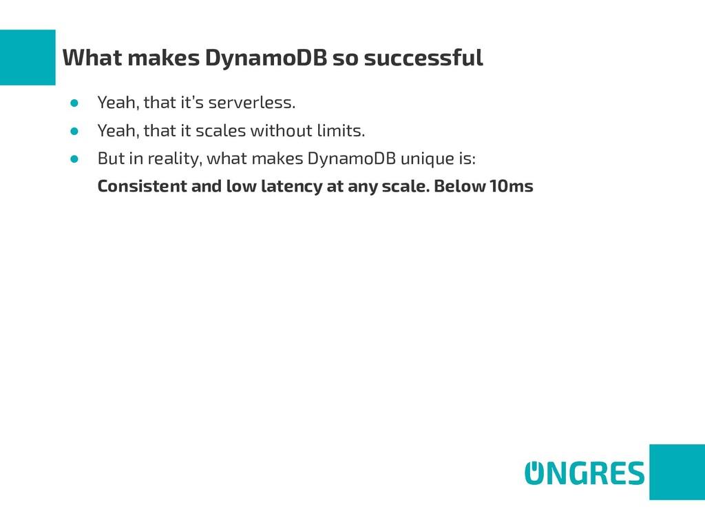 What makes DynamoDB so successful ● Yeah, that ...