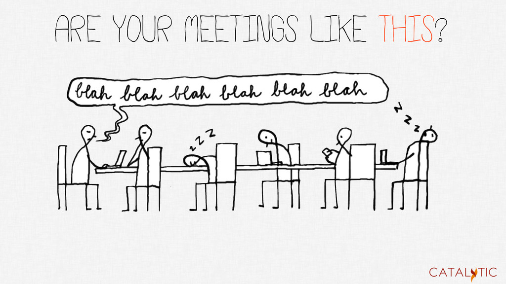 ARE YOUR MEETINGS LIKE THIS?
