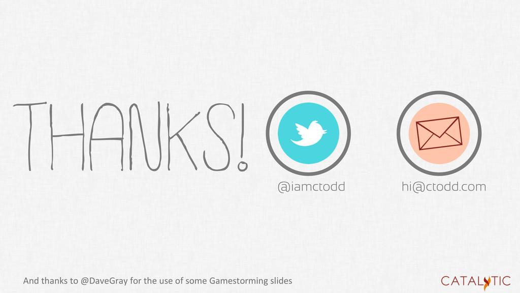 THANKS! hi@ctodd.com @iamctodd And thanks ...