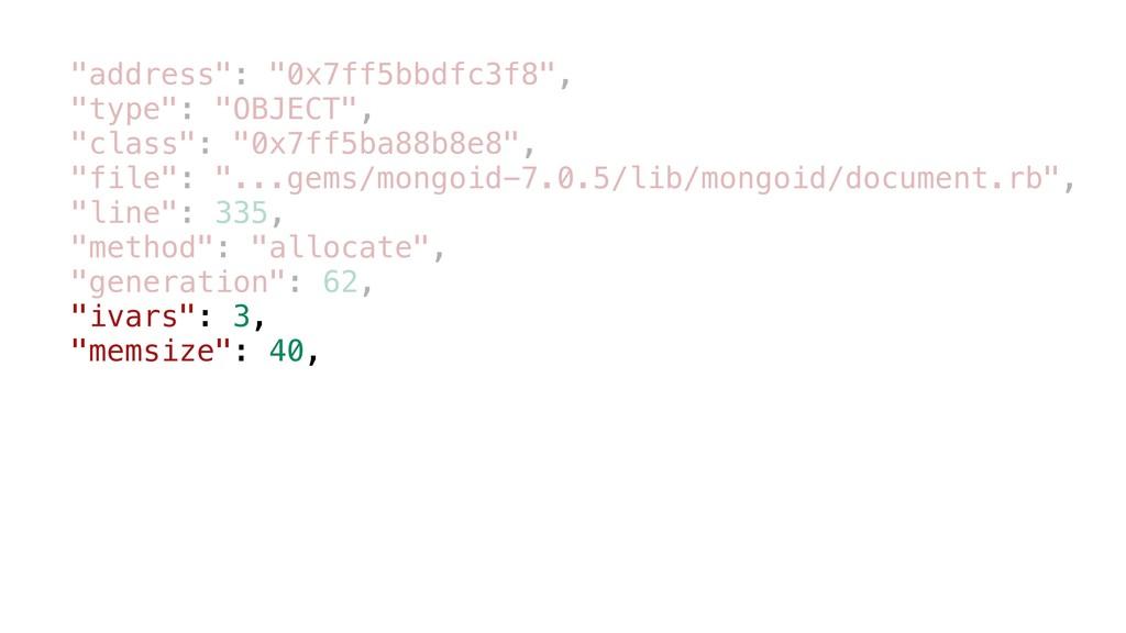 """address"": ""0x7ff5bbdfc3f8"", ""type"": ""OBJECT"",..."