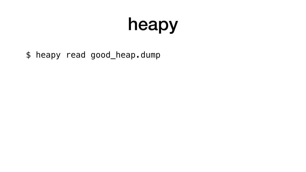 heapy $ heapy read good_heap.dump
