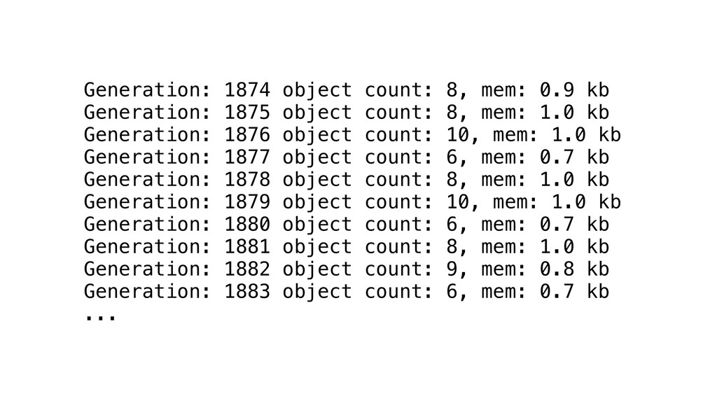 Generation: 1874 object count: 8, mem: 0.9 kb G...