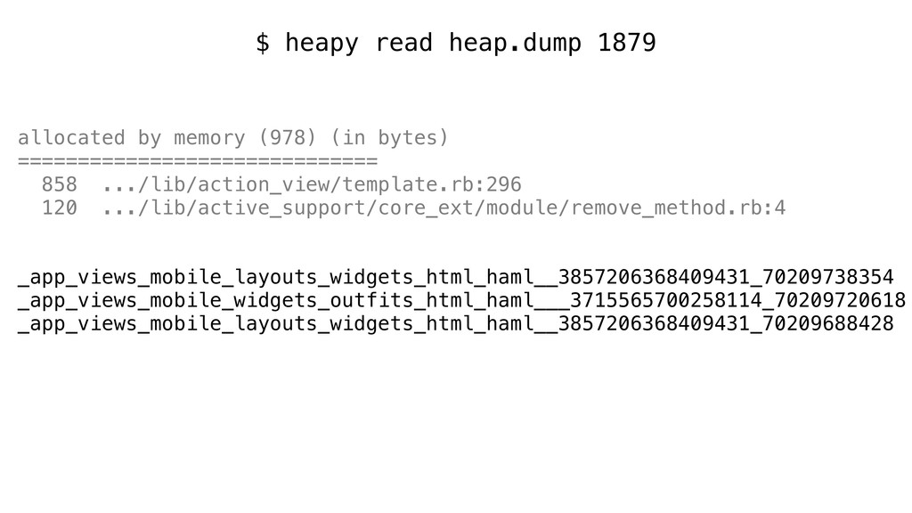 $ heapy read heap.dump 1879 allocated by memory...