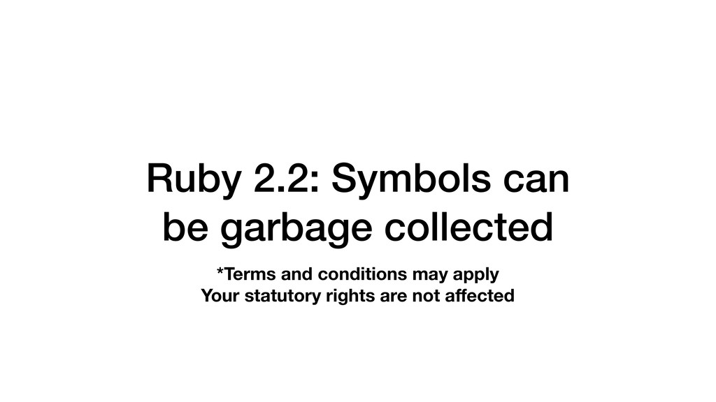 Ruby 2.2: Symbols can be garbage collected *Ter...