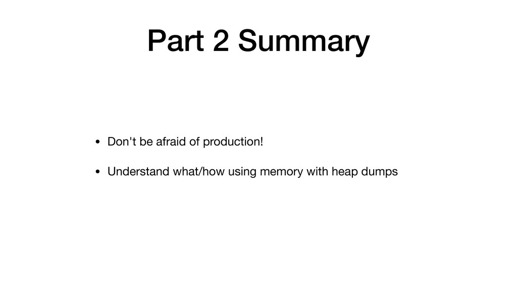 Part 2 Summary • Don't be afraid of production!...