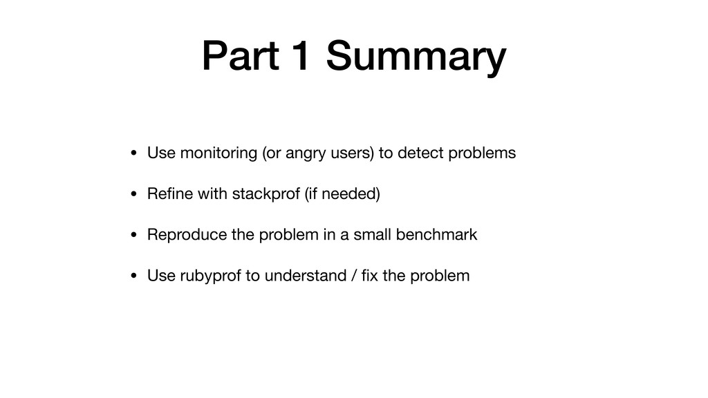 Part 1 Summary • Use monitoring (or angry users...