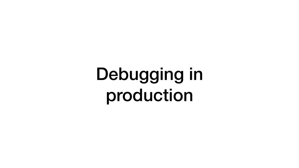 Debugging in production