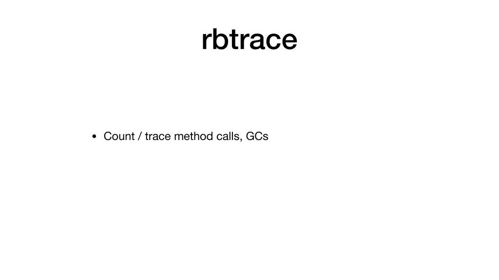 rbtrace • Count / trace method calls, GCs