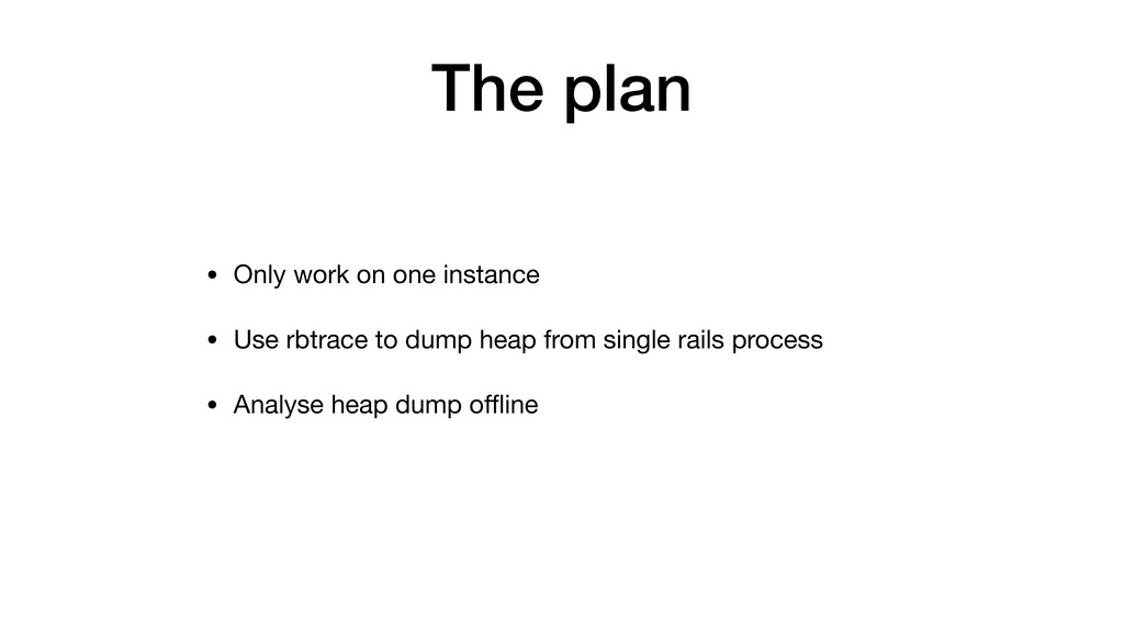 The plan • Only work on one instance • Use rbtr...