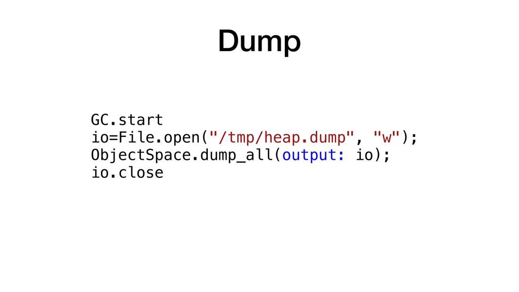 "Dump GC.start io=File.open(""/tmp/heap.dump"", ""w..."