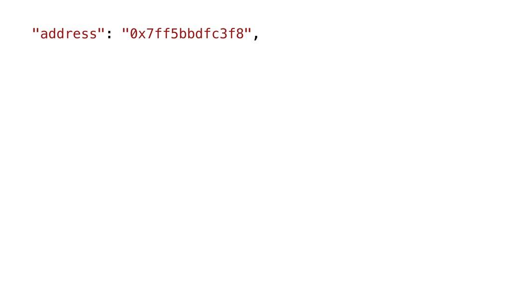 """""""address"""": """"0x7ff5bbdfc3f8"""","""