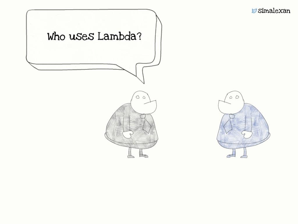 simalexan Who uses Lambda?