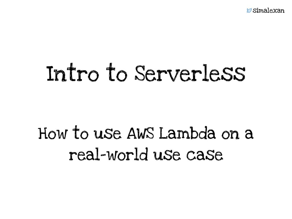 simalexan How to use AWS Lambda on a  real-wor...