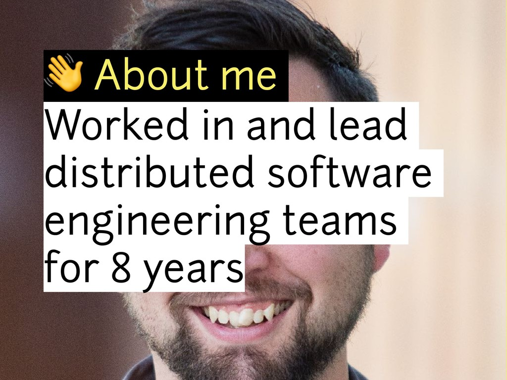 ! About me Worked in and lead distributed softw...