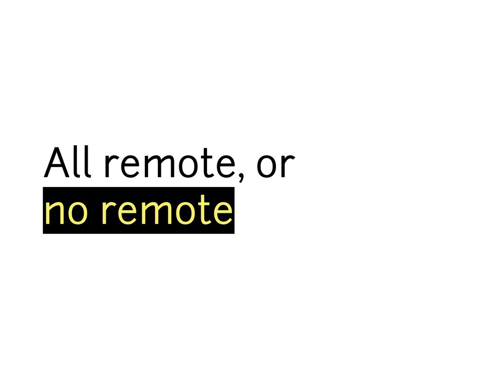 All remote, or no remote
