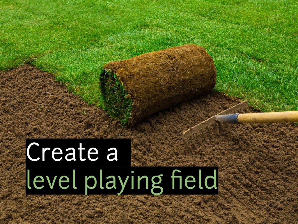 Create a level playing field