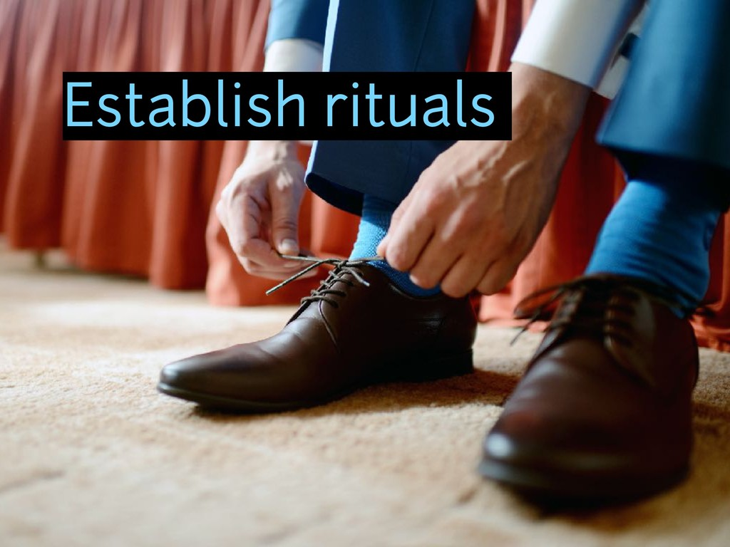Establish rituals