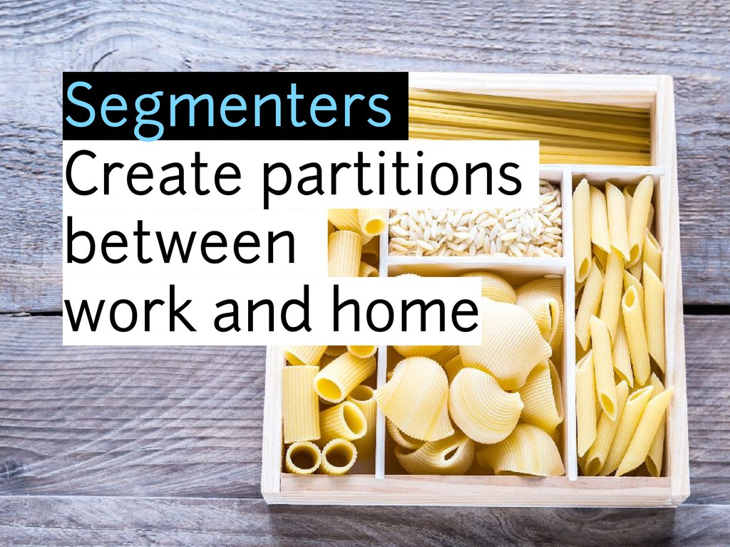 Segmenters Create partitions between work and h...