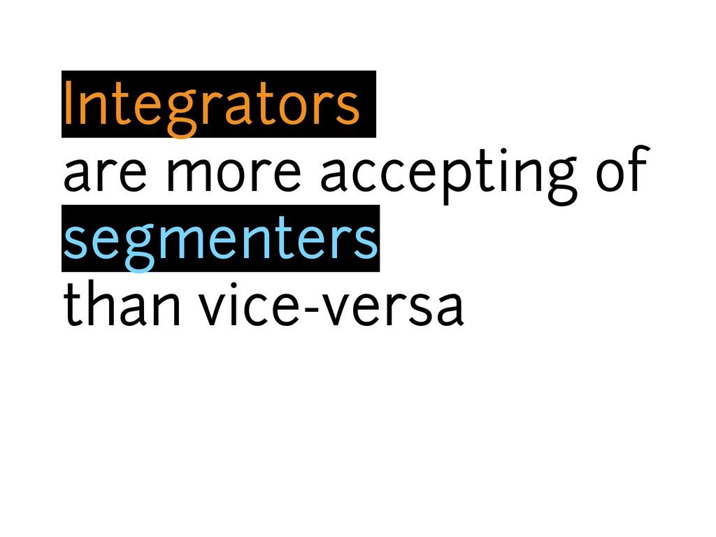 Integrators are more accepting of segmenters th...