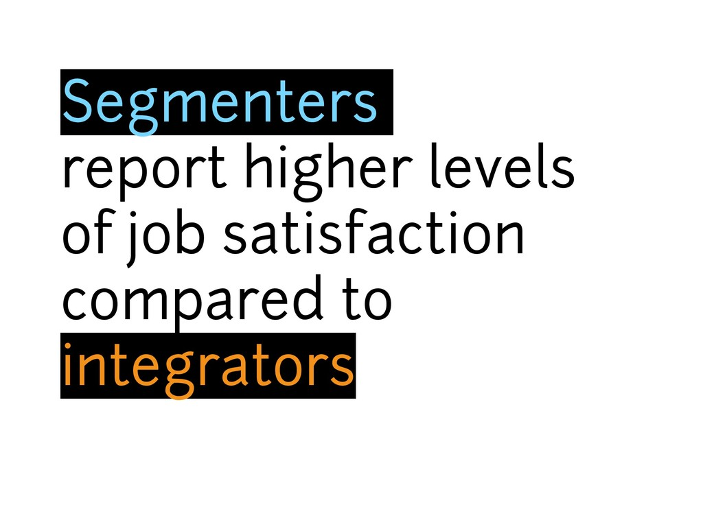 Segmenters report higher levels of job satisfac...
