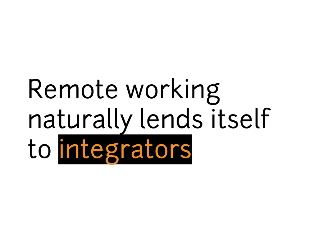 Remote working naturally lends itself to integr...