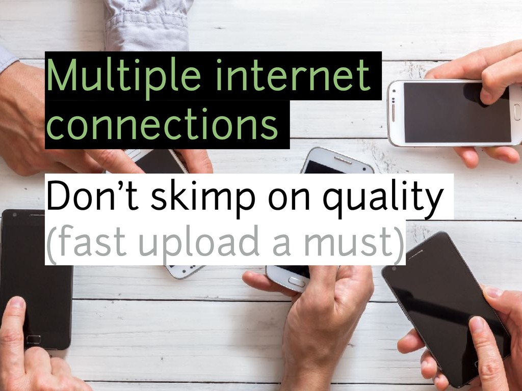 Multiple internet connections Don't skimp on qu...