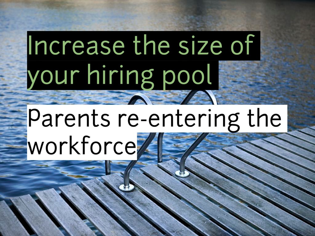 Increase the size of your hiring pool Parents r...