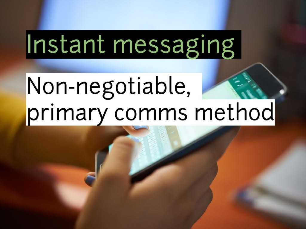 Instant messaging Non-negotiable, primary comms...