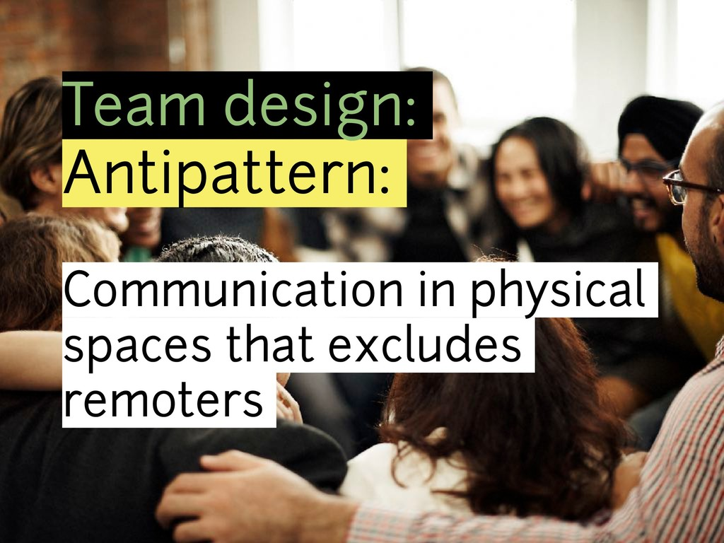 Team design: Antipattern: Communication in phys...