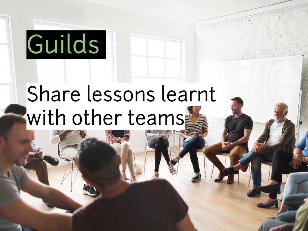 Guilds Share lessons learnt with other teams