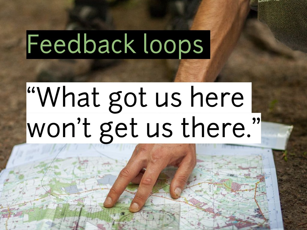 "Feedback loops ""What got us here won't get us t..."