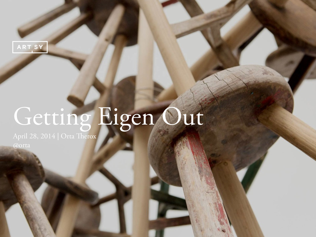 Getting Eigen Out April 28, 2014 | Orta Therox ...