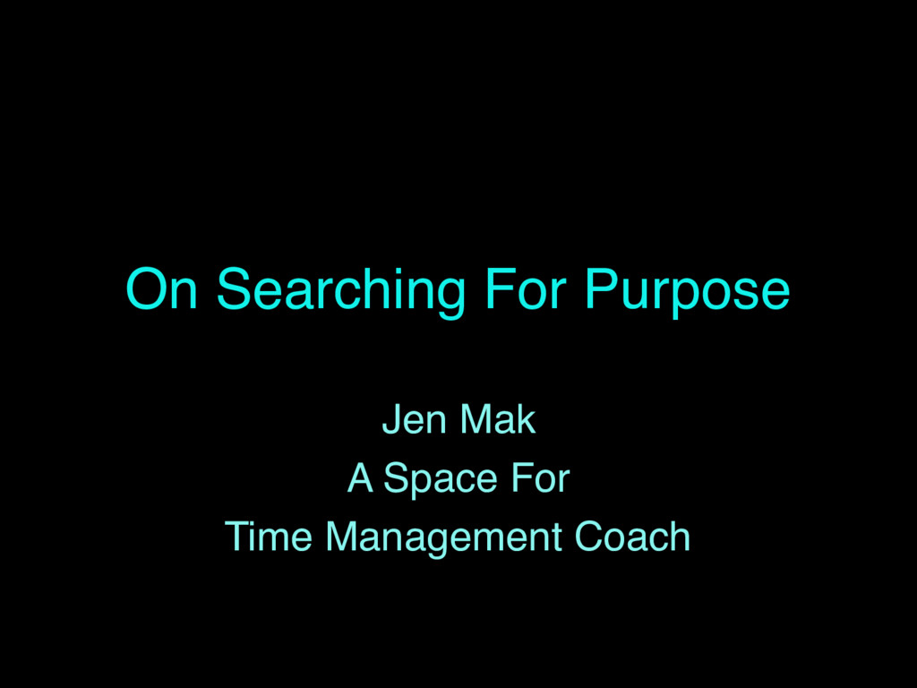 On Searching For Purpose Jen Mak A Space For Ti...
