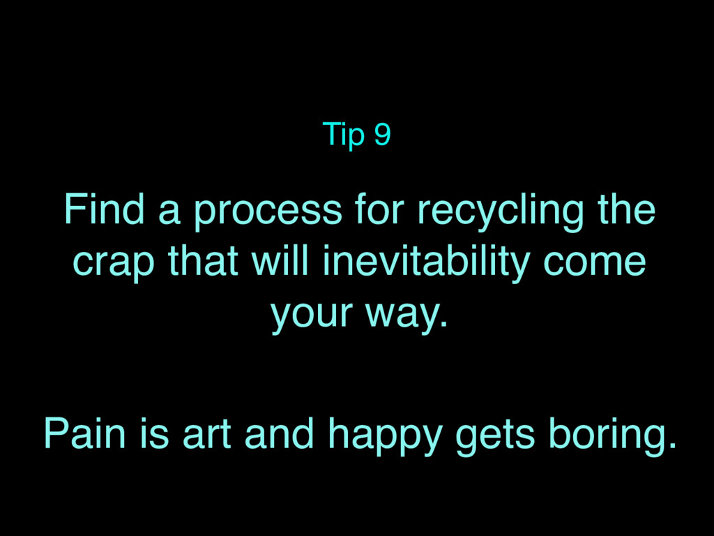 Tip 9 Find a process for recycling the crap tha...